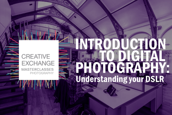 INTRODUCTION TO DIGITAL PHOTOGRAPHY: Understanding your DSLR