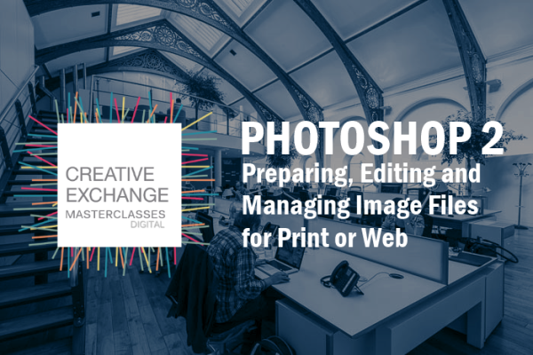 PHOTOSHOP 2: Preparing, Editing and Managing Images for Print or Web