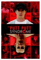 THE PUTT PUTT SYNDROME Theatrical Premiere (Friday)