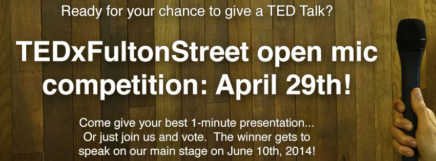 TEDxFultonStreet open mic competition: April 29, 2014