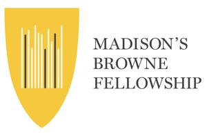 Madison's Browne Fellowship