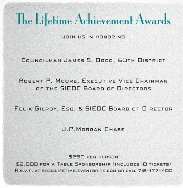 join us in honoring:     Councilman James S. Oddo, 50th District     Robert P. Moore, Executive Vice Chairman of the SIEDC Board of Directors     Felix Gilroy, Esq. & SIEDC Board of Director     J.P.Morgan Chase