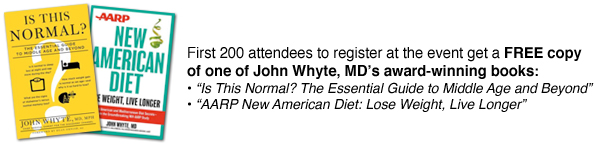 First 200 attendees to register at the event get a FREE copy of one of John Whyte, MD's award-winning books: •