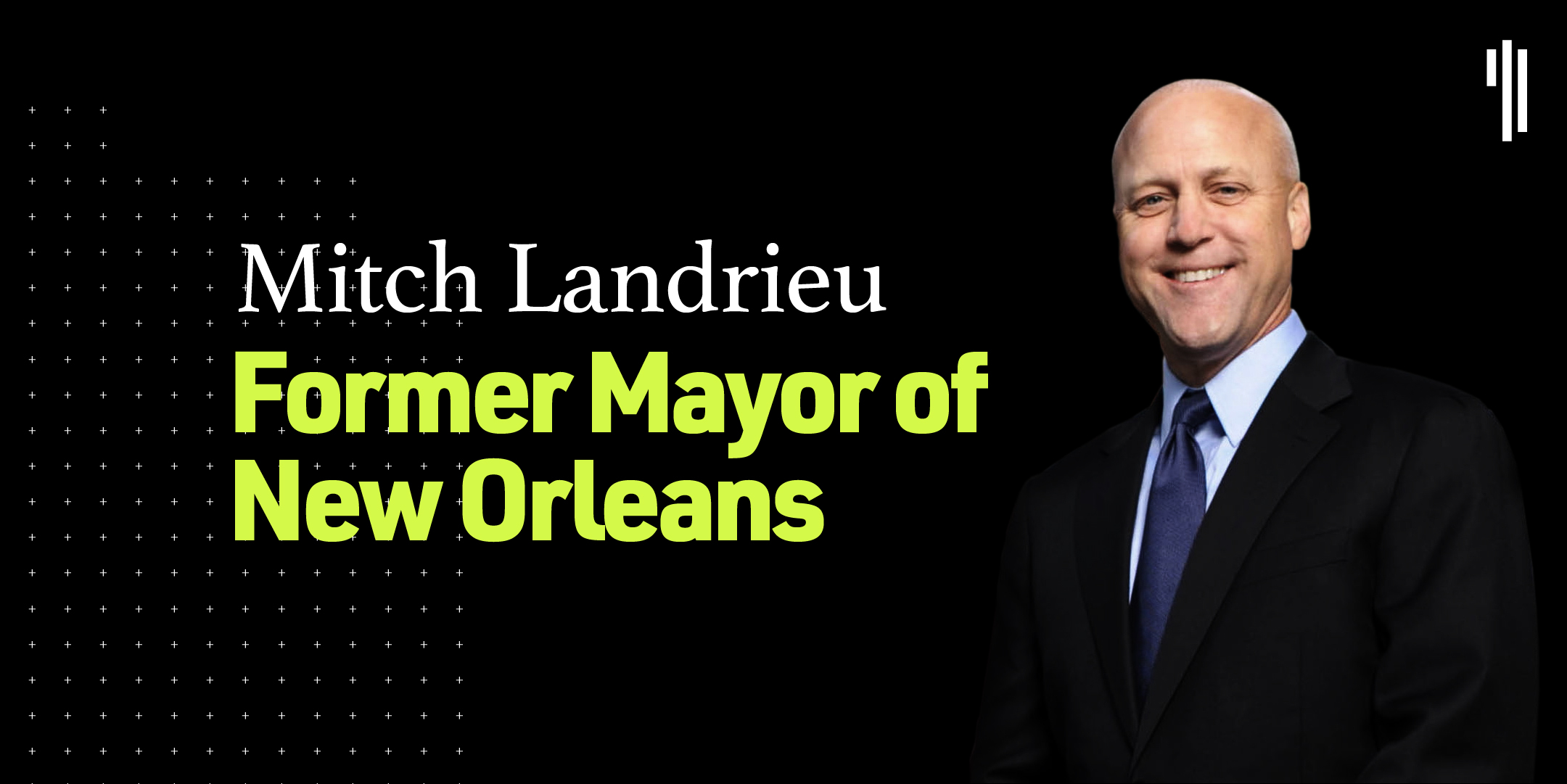 Mitch Landrieu is the Former Mayor of New Orleans