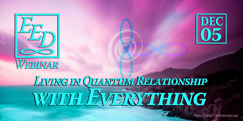 Webinar 12: Living in Quantum Relationship with Everything