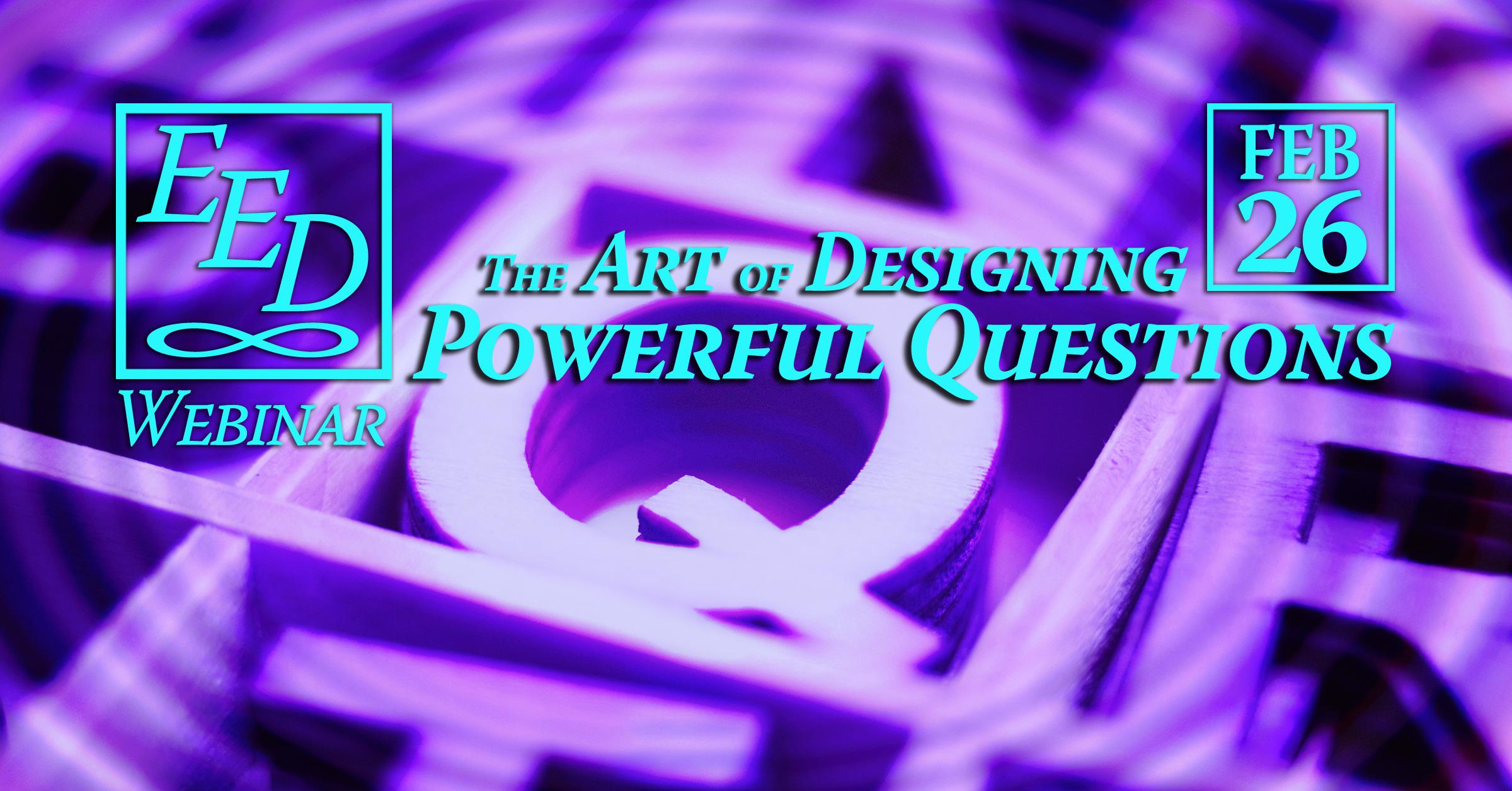 Webinar #4: Art of Designing Powerful Questions