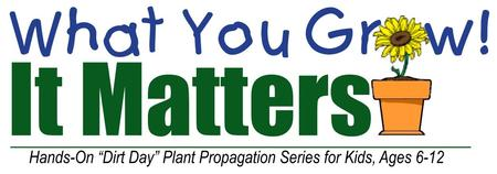 It Matters What You Grow Dirt Day No. 4