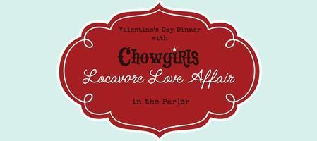 Locavore Love Affair: Chowgirls Valentine's Day Dinner