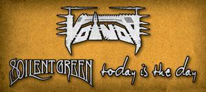 VOIVOD / SOILENT GREEN / TODAY IS THE DAY LIVE...