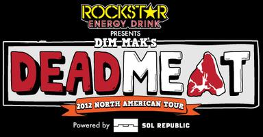 Rockstar Energy Drink Presents Dim Mak's Deadmeat Tour...