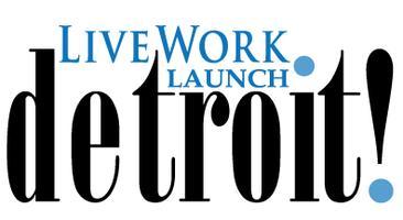 LiveWorkLaunchDetroit! Entrepreneur Edition