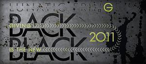 LUNATIC FRINGE PRESENTS:  GIVING BACK IS THE NEW BLACK...