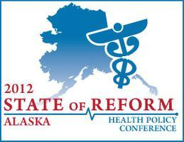 2012 Alaska State of Reform Policy Conference