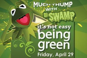Its Not Easy Being Green w/DJ SWAMP