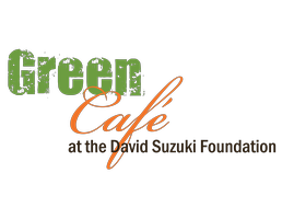 David Suzuki Foundation Green Cafe