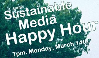 SXSW Sustainable Media Happy Hour