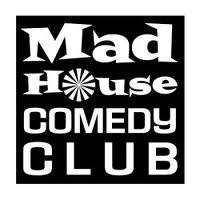 SPECIAL EVENT FREE ADMISSION   MADHOUSE COMEDY CLUB  ...