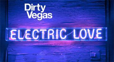 Electric Love Tour w/ Dirty Vegas (LIVE Sound System).