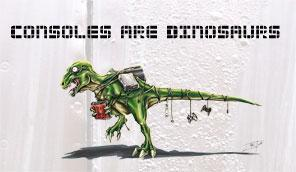 Consoles Are Dinosaurs