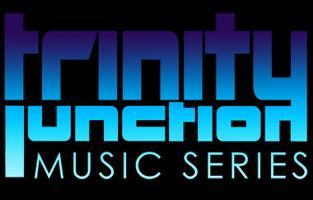 TRINITY JUNCTION MUSIC SERIES