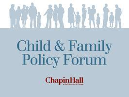 Chapin Hall's Child & Family Policy Forum