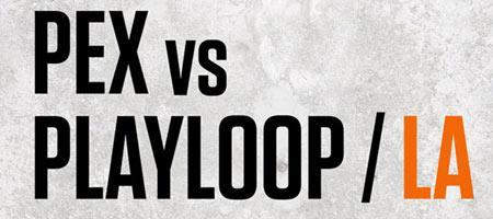 PEX vs PLAYLOOP L.A.   (Official Family Affair After...