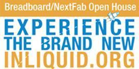 Breadboard/NextFab Open House & InLiquid.org Site...