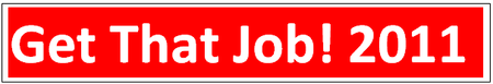 Get That Job! 2011 - How To Achieve Job Hunting...