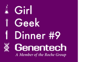 Bay Area Girl Geek Dinner #9: Sponsored by Genentech