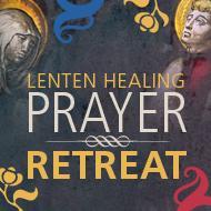 Lenten Healing Prayer In Town Retreat