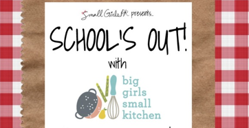 School's Out! with Big Girls, Small Kitchen