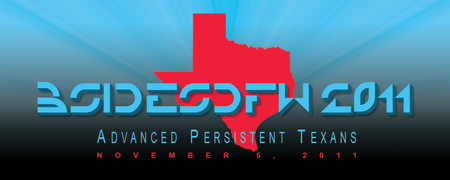 BSidesDFW 2011: Advanced Persistent Texans!
