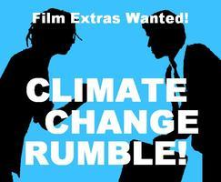 Climate Change Rumble - Film Extras Wanted!