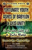 E5 PRESENTS: FORTUNATE YOUTH | ASHES OF BABYLON | AXIS...
