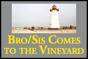 Bro/Sis Comes to the Vineyard