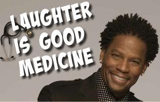 """Laughter is Good Medicine""  Featuring Mr. DL Hughley..."