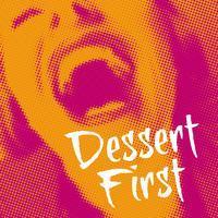 Dessert First: Don't Delay Pleasure...