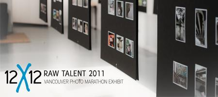 Raw Talent 2011: The 12x12 Vancouver Photo Marathon...
