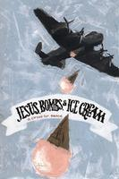Jesus, Bombs, and Ice Cream SOLD OUT