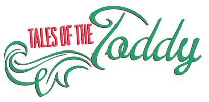 Tales of the Toddy - Get into the Holiday Spirit