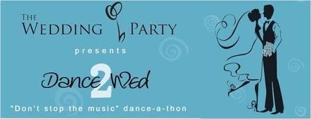 The Party's Dance2Wed Dance-a-thon  Dream Wedding...