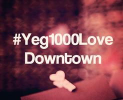 #Yeg1000Love - Downtown