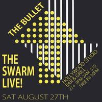 The Bullet with The Swarm Live!