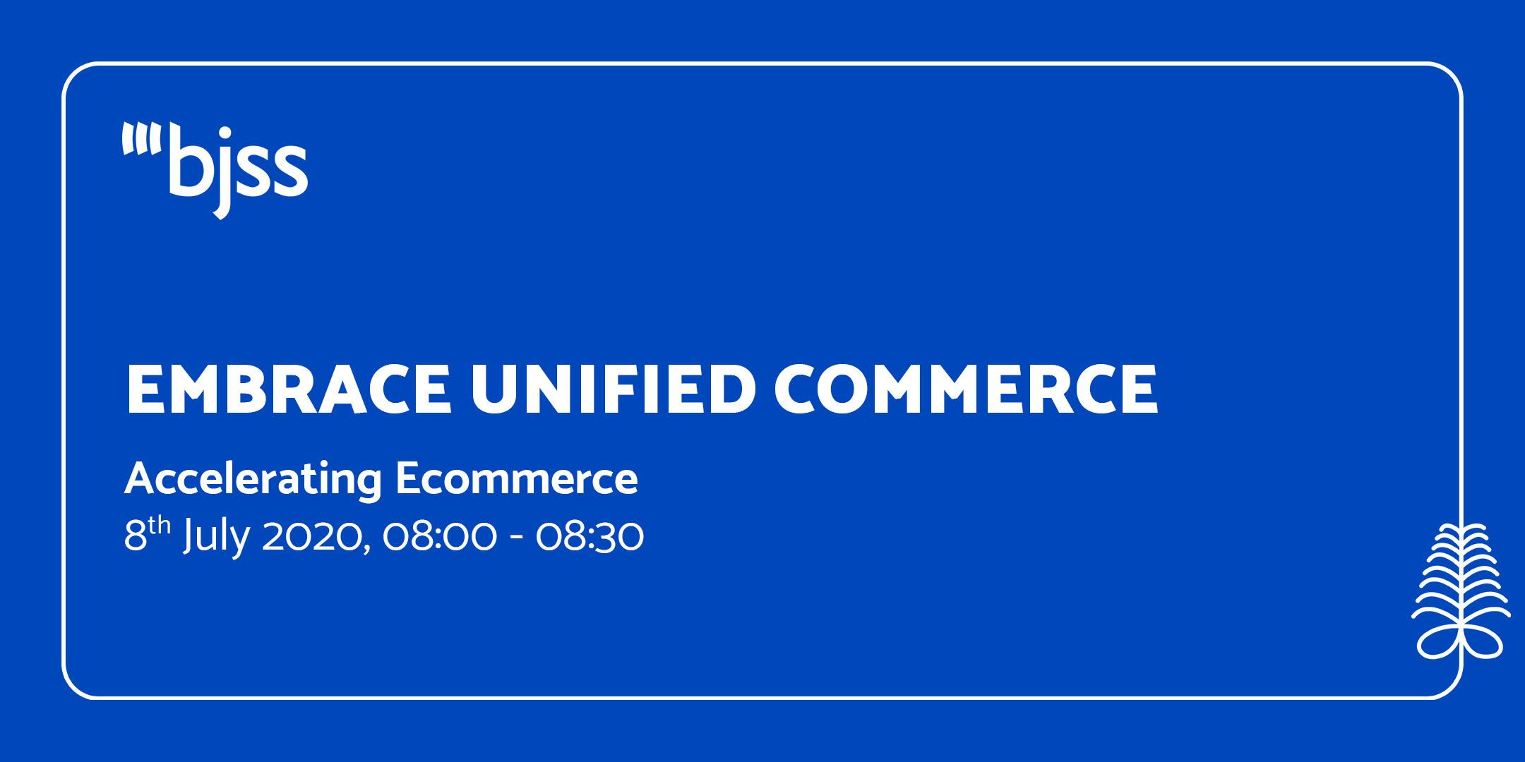 Unified Commerce - Accelerating Ecommerce