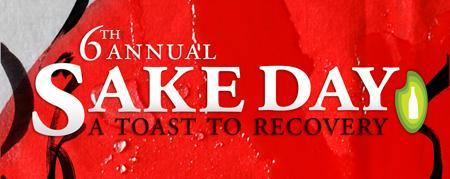 "6th Annual SAKE DAY 2011 ""A Toast to Recovery"""