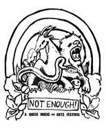 Not Enough! 2011 Queer Music and Arts Festival
