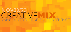 CREATIVEMIX 2011 - Vancouver's Ideation Conference