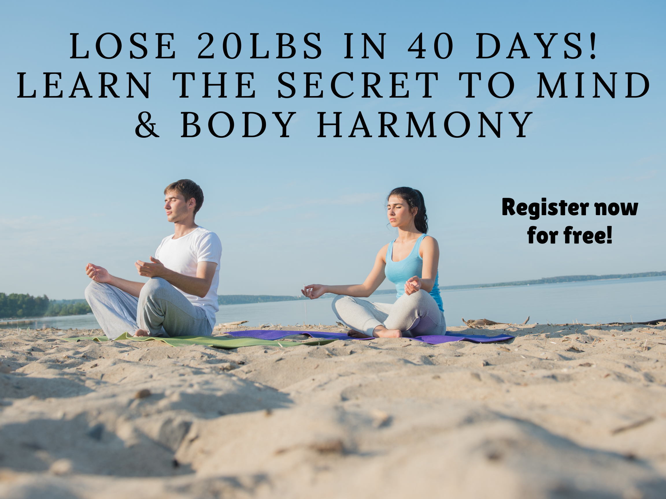 Lose 20 lbs in 40 days. The Secret to Mind & Body Harmony!