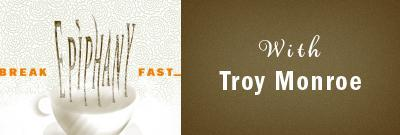 Breakfast Epiphany with Troy Monroe