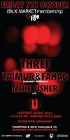Life & BlkMarket Present: Three, Taimur & Fahad & Mike...